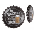 """No Work During Drink Hour"" Metal Bottle Cap Sign"